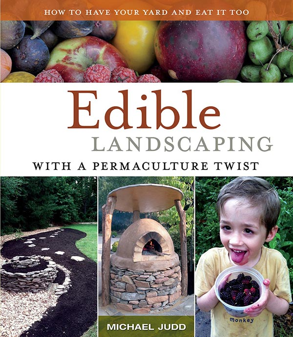 Edible Landscaping with a Permaculture Twist, by Michael Judd