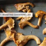 Roasting Chanterelle Mushrooms